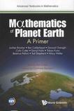 Jochen Broecker et Ben Calderhead - Mathematics of Planet Earth - A Primer.