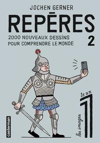 Jochen Gerner - Repères Tome 2 : 2000 nouveaux dessins pour comprendre le monde.