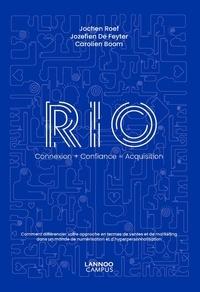 Jochen Roef et Jozefien De Feyter - RIO, Connexion + Confiance = Acquisition - Comment différencier votre approche en termes de ventes et de marketing dans un monde de numérisation et d'hyperpersonnalisation.