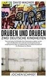 Jochen Schmidt et David Wagner - Drüben und Drüben - Zwei Deutsche Kindheiten.