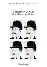Jodelet Dulong Ngompe Tatiemzi - Comprendre « Alcools » de Guillaume Apollinaire.