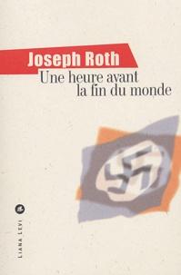 Jodeph Roth - Une heure avant la fin du monde.