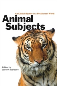 Jodey Castricano - Animal Subjects - An Ethical Reader in a Posthuman World.