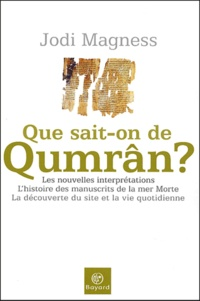 Que sait-on de Qumrân ? - Jodi Magness |