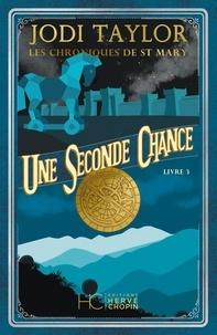 Jodi Taylor - Les chroniques de St Mary Tome 3 : Une seconde chance.