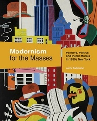 Jody Patterson - Modernism for the Masses - Painters, Politics, and Public Murals in 1930s New York.