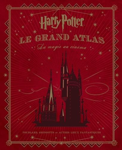 Jody Revenson - Harry Potter : le grand atlas - La magie au cinéma.