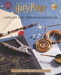 Jody Revenson - L'atelier des créations magiques - Dans l'univers des films Harry Potter. Le livre officiel des loisirs créatifs Harry Potter.