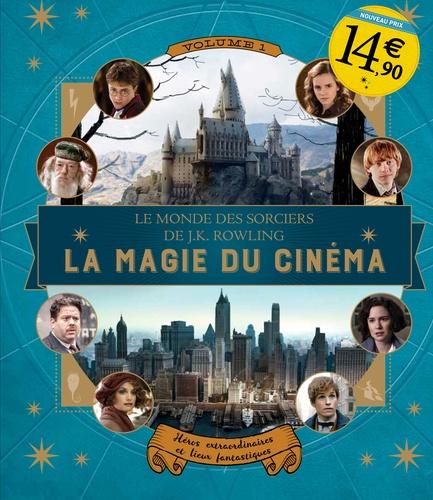Le Monde Des Sorciers De J K Rowling La Magie Du Cinema Volume 1 Heros Extraordinaires Et Lieux Fantastiques Album