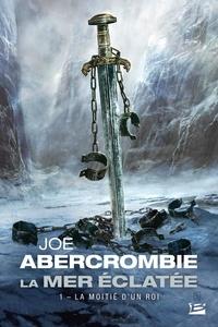 Téléchargez des livres audio gratuits en allemand La Mer Eclatée Tome 1 en francais 9782820517883 par Joe Abercrombie DJVU