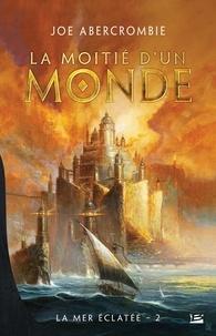 Téléchargez Google Books en ligne La Mer Eclatée Tome 2 (French Edition) PDF par Joe Abercrombie 9782352948711