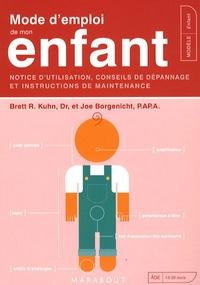 Joe Borgenicht et Brett R Kuhn - Mode d'emploi de mon enfant - Notice d'utilisation, conseils de dépannage et instructions de maintenance.