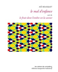 Joë Bousquet - Le mal d'enfance - Suivi de Le fruit dont l'ombre est la saveur.