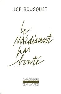 Joë Bousquet - Le médisant par bonté.