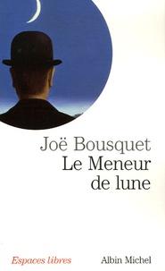 Joë Bousquet - Le Meneur de lune.