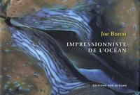 Joe Bunni et Dominique Le Tirant - Impressionniste de l'océan.