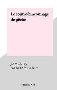 Joë Combret's et Jacques Le Roy Ladurie - Le contre-braconnage de pêche.