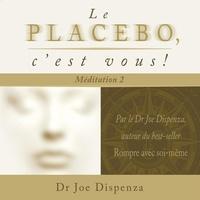 Joe Dispenza et Tristan Harvey - Le placebo, c'est vous - méditation 2 - méditation 2.