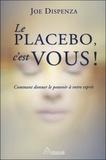Joe Dispenza - Le placebo, c'est vous - Comment donner le pouvoir à votre esprit.