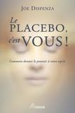 Joe Dispenza et Frédérick Letia - Le placebo, c'est vous ! - Comment donner le pouvoir à votre esprit.