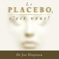 Joe Dispenza et Tristan Harvey - Le placebo, c'est vous ! - Version abrégée.