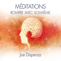 Joe Dispenza et Tristan Harvey - Méditations - Rompre avec soi-même.