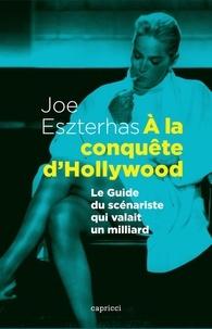 Joe Eszterhas - A la conquête d'Hollywood - Le guide du scénariste qui valait un milliard.