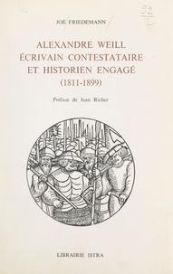 Joë Friedemann et Jean Richer - Alexandre Weill, écrivain contestataire et historien engagé (1811-1899).