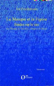Joë Friedemann - Le Masque et la Figure - Etudes sur le rire : La Genèse, le rire noir, l'utopie, la Shoah.