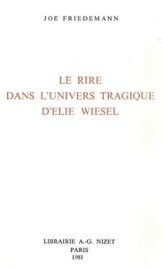 Joë Friedemann - Le Rire dans l'univers tragique d'Élie Wiesel.