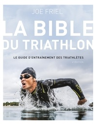Joe Friel - La bible du Triathlon - 4e édition.