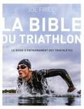 Joe Friel - La bible du triathlon - Le guide d'entraînement des triathlètes.