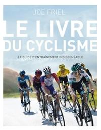 Joe Friel - Le livre du cyclisme - Le guide d'entraînement indispensable.