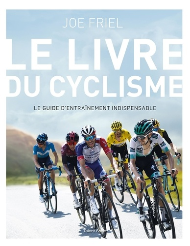 Le livre du cyclisme. Le guide d'entraînement indispensable
