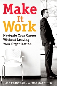Joe Frodsham - Make It Work - Navigate Your Career Without Leaving Your Organization.