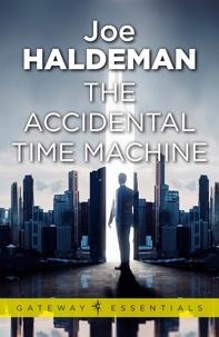 Joe Haldeman - The Accidental Time Machine.