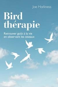 Joe Harkness - Bird thérapie - Retrouver goût à la vie en observant les oiseaux.