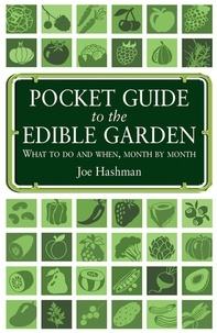 Joe Hashman - Pocket Guide To The Edible Garden - What to Do and When, Month by Month.