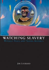Joe Lockard - Watching Slavery - Witness Texts and Travel Reports.