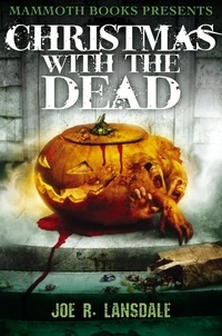 Joe R. Lansdale - Mammoth Books presents Christmas with the Dead.