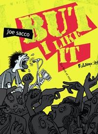 Joe Sacco - But I like it - (Le Rock et moi).