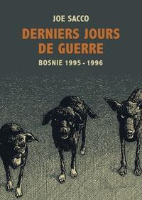 Joe Sacco et  Rackham - Derniers jours de guerre - Bosnie, 1995-1996.