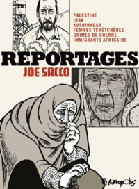 Joe Sacco - Reportages - Palestine, Irak, Kushinagar, Femmes tchétchènes, Crimes de guerre, Immigrants africains.