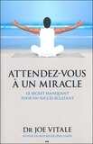 Joe Vitale - Attendez-vous à un miracle - Le secret manquant pour un succès éclatant.