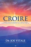 Joe Vitale - Croire - Comment allez-vous composer avec le stress, les peurs et les incertitudes qui augmentent sans cesse dans votre vie?.