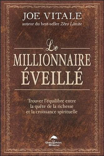 Joe Vitale - Le millionnaire éveillé - Trouver l'équilibre entre la quête de la richesse et la croissance spirituelle.