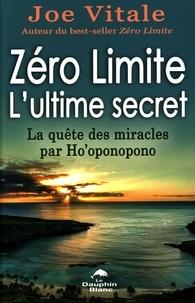 Joe Vitale - Zéro Limite L'ultime secret : La quête des miracles par Ho'oponopono.