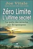 Joe Vitale - Zéro limite - L'ultime secret - La quête des miracles par Ho'oponopono.