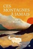 Joe Wilkins - Ces montagnes à jamais.
