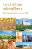Joël Abecassis et Jacques-Eric Bergez - Les filières céréalières - Organisation et nouveaux défis.